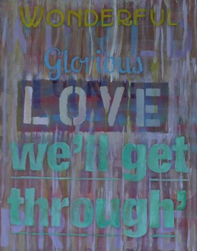 Wonderful, Glorious Love Well Get Through Acrylic and Oil on Canvas 16 x 20
